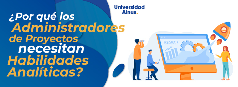 UNIVERSIDAD-ALNUS-Por-que-los-Administradores-de-Proyectos-necesitan-Habilidades-Analiticas-