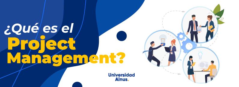 Universidad Alnus - ¿Qué es el Project Management? - titulo