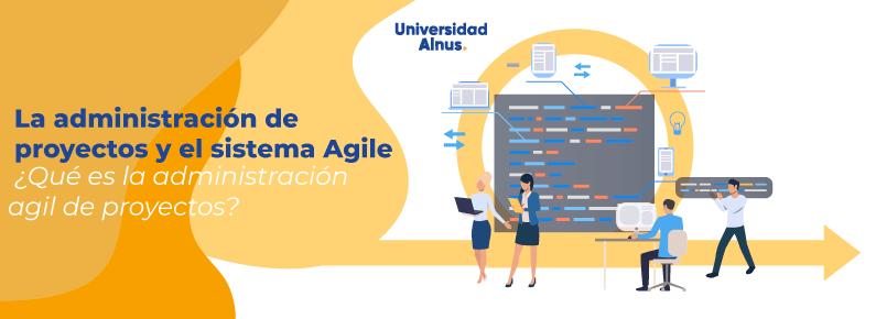 Universidad Alnus - ¿Qué es la Administración Ágil de Proyectos? - titulo