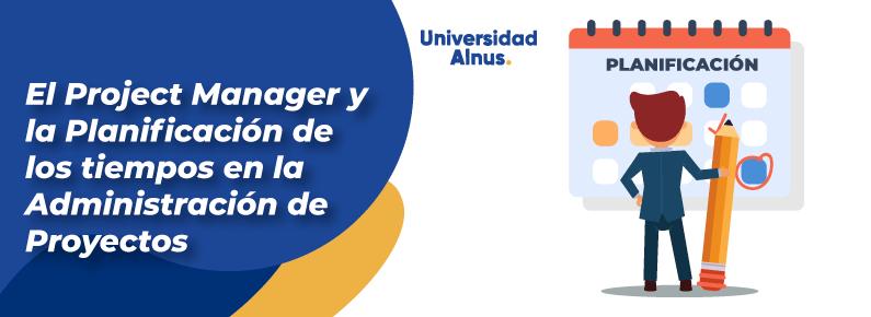 Universidad Alnus - El project manager y la planificación de los tiempos - titulo