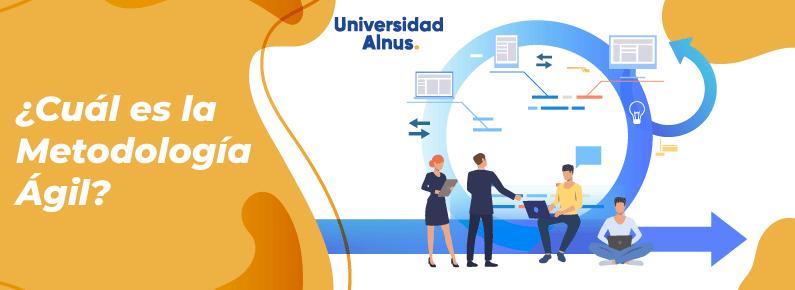 Universidad Alnus - ¿Cuál es la Metodología Ágil? - titulo personas trabajando