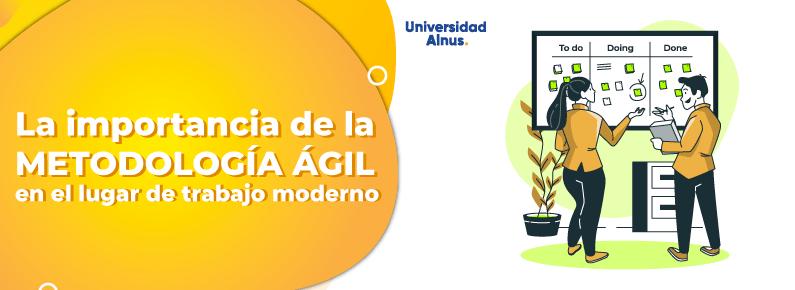 Universidad Alnus - La importancia de la Metodología Ágil en el lugar de trabajo moderno - titulo