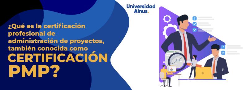 Universidad Alnus - Qué es la certificación de administración proyectos - titulo