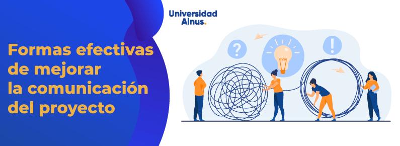 Universidad Alnus - Formas efectivas de mejorar la comunicación del proyecto - titulo