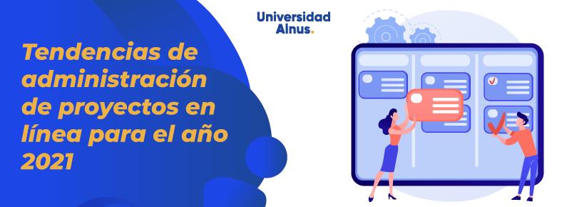 Universidad Alnus - Tendencias de administración de proyectos en línea para el año 2021 - titulo