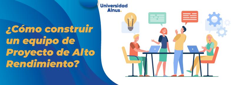 Universidad Alnus - ¿Cómo construir un equipo de proyecto de alto rendimiento? - titulo