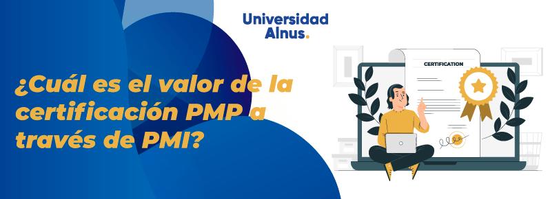 Universidad Alnus - ¿Cuál es el valor de la certificación PMP a través de PMI? - titulo