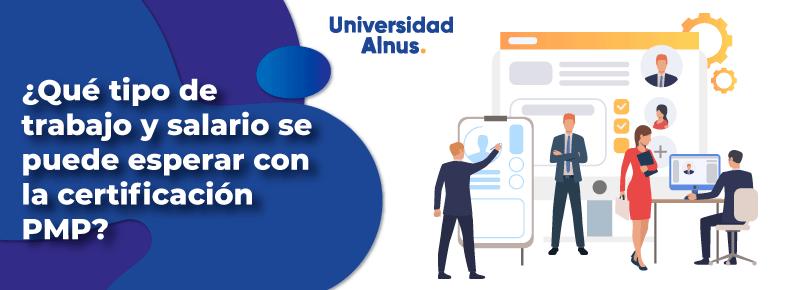 Universidad Alnus - ¿Qué tipo de trabajo y salario se puede esperar con la certificación PMP? - title