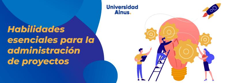 Universidad-Alnus-Habilidades-esenciales-para-la-administracion-de-proyectos-TITULO