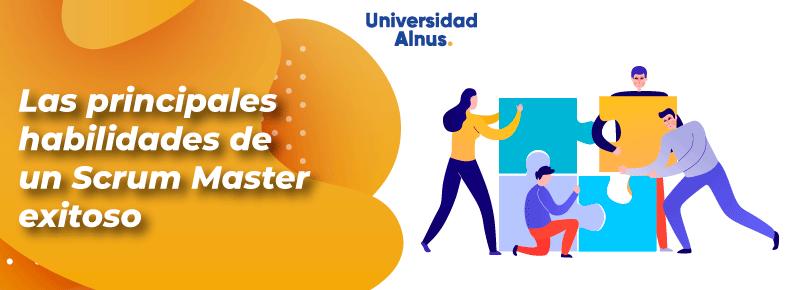 Universidad-Alnus-Las-principales-habilidades-de-un-Scrum-Master-exitoso-Titulo