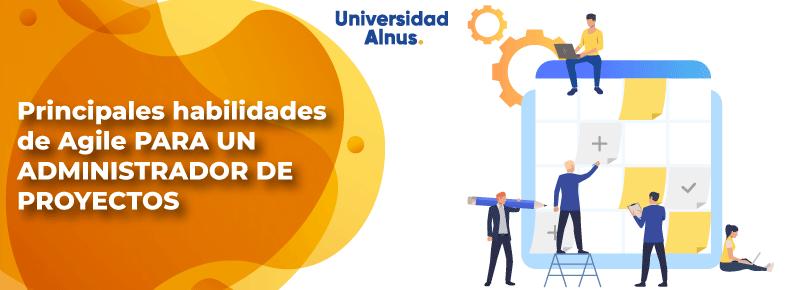 Universidad-Alnus-Principales-habilidades-de-Agile-para-un-administrador-de-proyecto
