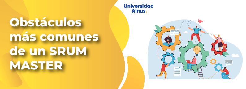 Universidad-Alnus-Obstaculos-mas-comunes-de-un-Scrum-Master-Titulo