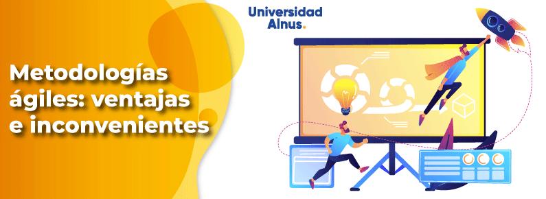 Universidad-Alnus-Metodologias-agiles-ventajas-e-inconvenientes